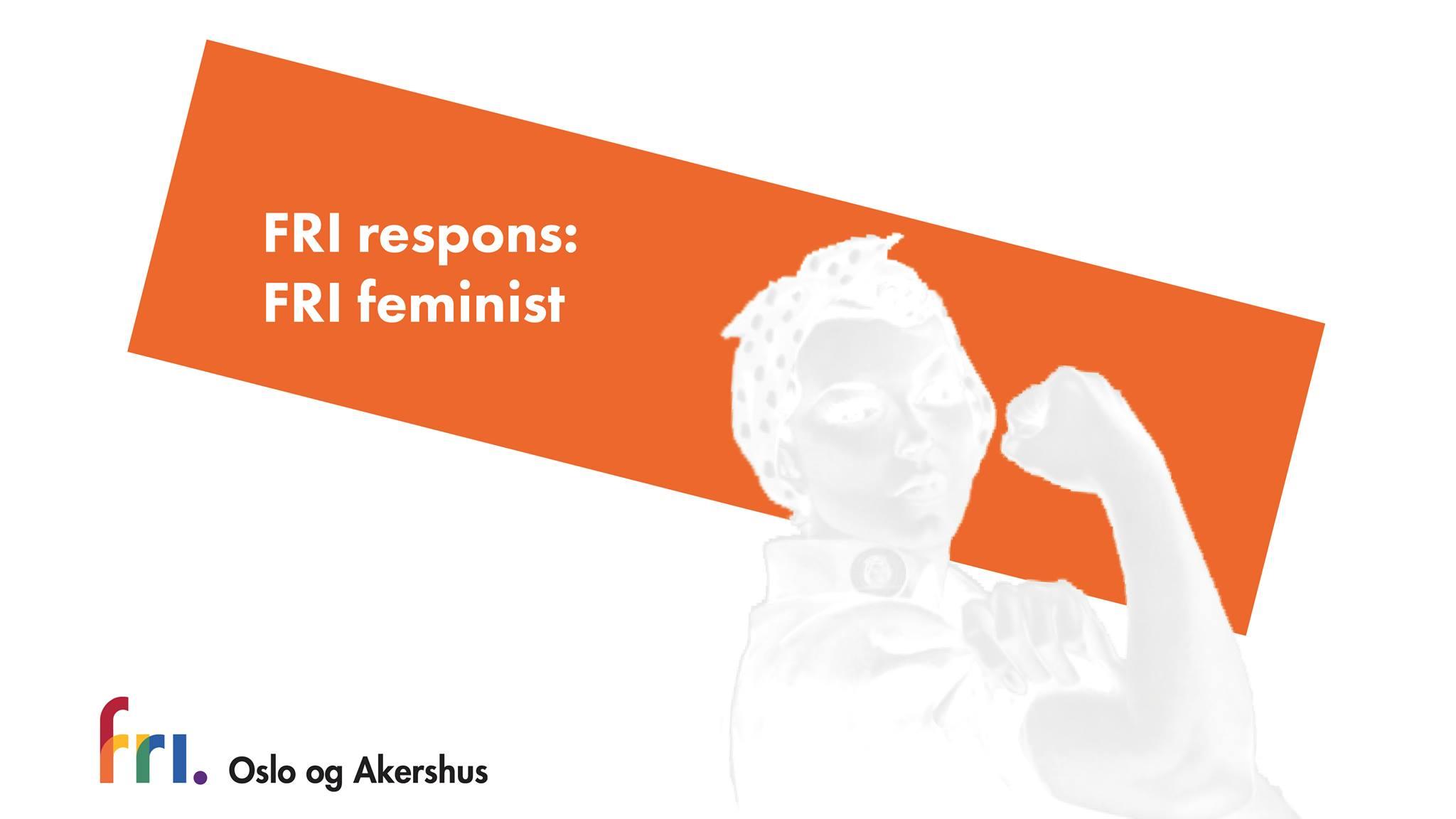 Velkommen til FRI respons onsdag 27. mars om FRIs feministiske politikk. Alle skeive - venner, medlemmer og andre - er invitert til en kveld hvor vi møtes ansikt til ansikt og diskuterer hvordan vår politikk er feministisk, og hvordan den skeive og den feministiske bevegelsen har jobbet parallelt opp gjennom historien.