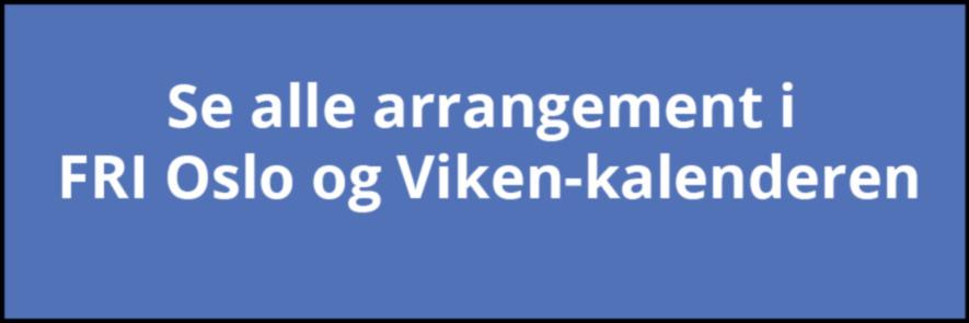 Se alle arrangement i FRI Oslo og Vikens kalender!