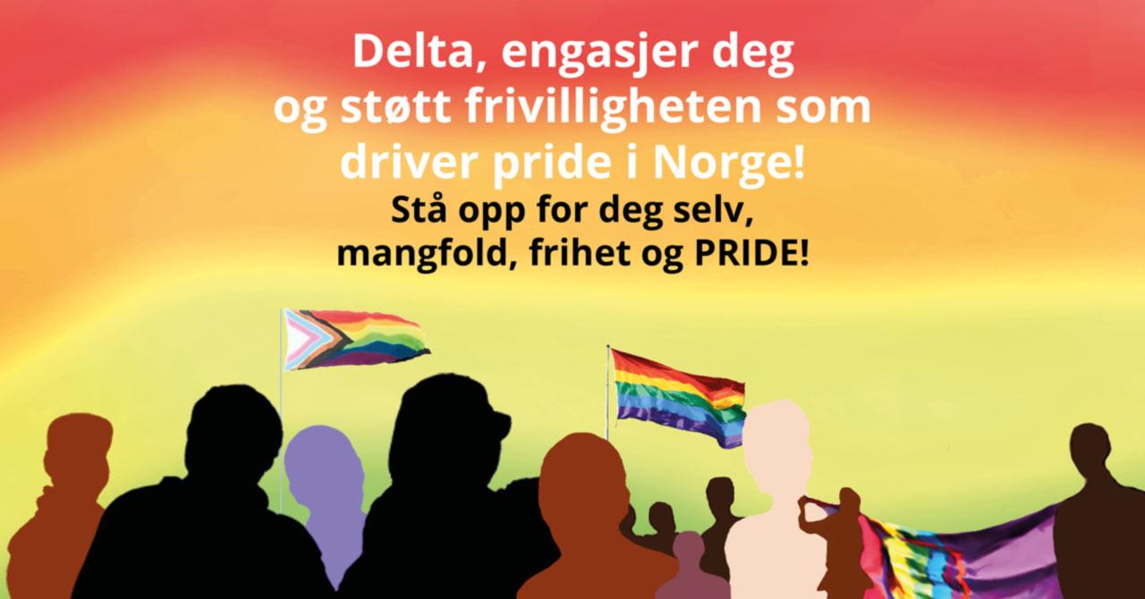 Delta, engasjer deg og støtt frivilligheten som driver pride i Norge! Stå opp for deg selv, mangfold, frihet og PRIDE!